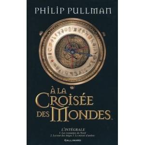 À la Croisée des Mondes: L'intégrale. Auteur Philip Pullman